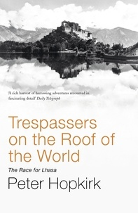 Peter Hopkirk - Trespassers on the Roof of the World - The Race for Lhasa.