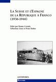 Peter Huber et Mauro Cerutti - La Suisse et l'Espagne, de la République à Franco, 1936-1946. - Relations officielles, solidarités de gauche, rapports économiques.
