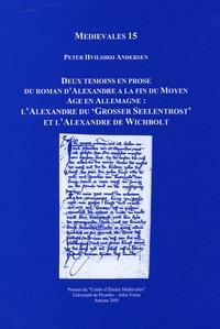 """Peter Hvilhoj Andersen - Deux témoins en prose du roman d'Alexandre à la fin du Moyen Age en Allemagne : L'Alexandre du """"Grosser Seelentrost"""" et L'Alexandre de Wichbolt."""