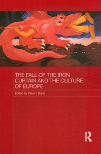 Peter I. Barta - The Fall of the Iron Curtain and the Culture of Europe.