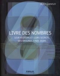 Peter J. Bentley - Livre des nombres - Leur histoire et leurs secrets, des origines à nos jours.
