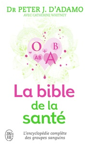 Peter J. d' Adamo et Catherine Whitney - La bible de la santé - Selon 4 groupes sanguins, 4 régimes.