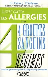 Lutter contre les allergies et accompagner leur traitement- 4 Groupes Sanguins 4 Régimes - Peter-J D'Adamo |