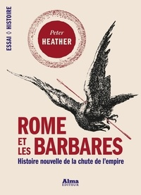 Peter j. Heather et Jacques Dalarun - Rome et les barbares.
