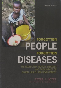 Peter J. Hotez - Forgotten People, Forgotten Diseases - The Neglected Tropical Diseases and Their Impact on Global Health and Development.