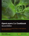 Peter J Langley et Antonio Santiago Perez - OpenLayers 3.x Cookbook - Over 50 comprehensive recipes to help you create spectacular maps with OpenLayers 3.