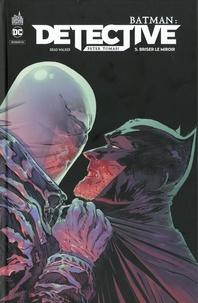 Peter J. Tomasi et Brad Walker - Batman : Detective Tome 5 : Briser le miroir.