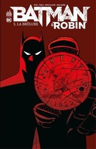 Télécharger gratuitement le format pdf de google books Batman & Robin - Tome 5 - La brûlure par Peter J. Tomasi, Patrick Gleason, Doug Mahnke