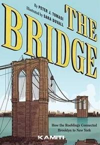 Peter J. Tomasi et Sara Duvall - The Bridge - Comment les Roeblings ont relié New York à Brooklyn.