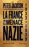 Peter Jackson - La France et la menace nazie - Renseignement et politique 1933-1939.
