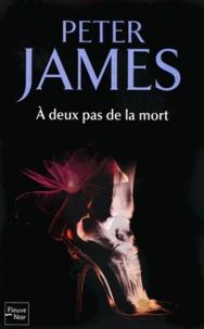 Peter James - A deux pas de la mort.