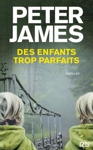 Peter James - Des enfants trop parfaits.