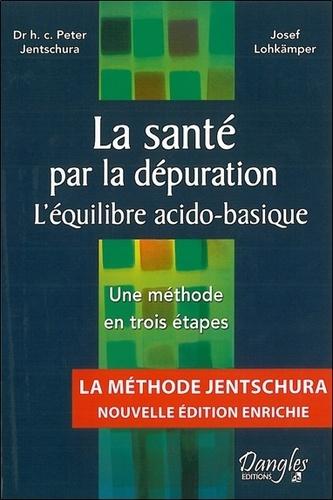 Peter Jentschura et Josef Lohkämper - La santé par la dépuration - L'équilibre acido-basique, Une méthode en trois étapes.