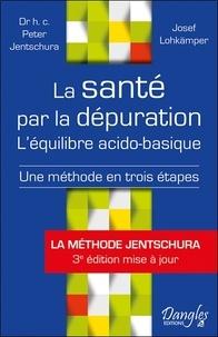 Peter Jentschura et Josef Lohkämper - La santé par la dépuration - L'équilibre acido-basique : une méthode en trois étapes.