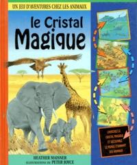 Peter Joyce et Heather Maisner - Le cristal magique - [un jeu d'aventures chez les animaux].