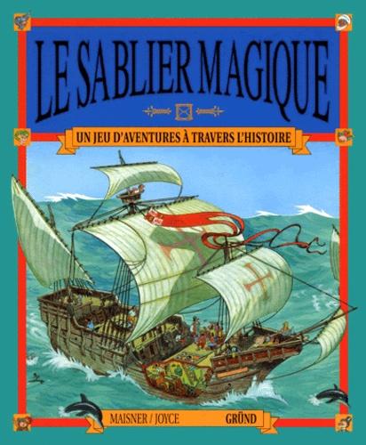 Peter Joyce et Heather Maisner - Le sablier magique - Un jeu d'aventures à travers l'histoire.