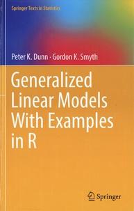 Peter K. Dunn et Gordon K. Smyth - Generalized Linear Models With Examples in R.
