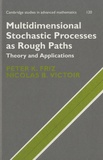 Peter K. Friz et Nicolas B. Victoir - Multidimensional Stochastic Processes as Rough Paths - Theory and Applications.