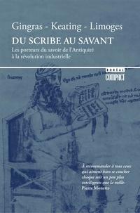 Peter Keating et Yves Gingras - Du scribe au savant - Les porteurs du savoir de l'Antiquité à la révolution industrielle.
