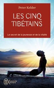 Peter Kelder - Les 5 Tibétains - Le secret de la jeunesse et de la vitalité.