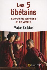 Peter Kelder - Les 5 tibétains - Secrets de jeunesse et de vitalité.