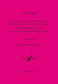 Peter Kingsley - Empédocle et la tradition pythagoricienne - Philosophie ancienne, mystère et magie.