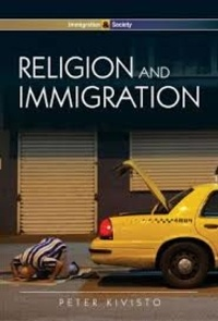 Peter Kivisto - Religion and Immigration - Migrant Faiths in North America and Western Europe.