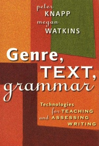 Peter Knapp et Megan Watkins - Genre, Text, Grammar - Technologies for Teaching and Assessing Writing.