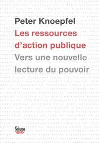 Peter Knoepfel - Les ressources d'action publique - Vers une nouvelle lecture du pouvoir.