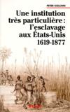 Peter Kolchin - Une institution très particulière - L'esclavage aux États-Unis, 1619-1877.