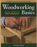 Peter Korn - Woodworking Basics - Mastering the Essentials of Craftsmanship.