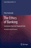 Peter Koslowski - The Ethics of Banking - Conclusions from the Financial Crisis.