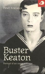 Peter Kravanja - Buster Keaton - Portrait d'un corps comique.