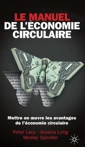 Peter Lacy et Jessica Long - Le Manuel de l'économie circulaire - Mettre en oeuvre l'avantage circulaire.