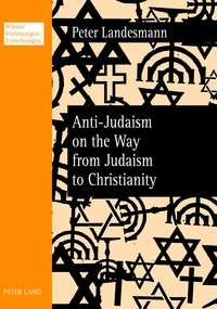 Peter Landesmann - Anti-Judaism on the Way from Judaism to Christianity.