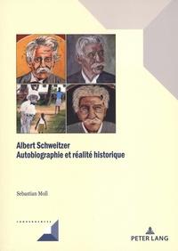 Sebastian Moll - Albert Schweitzer - Autobiographie et réalité historique.