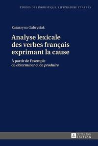 Katarzyna Gabrysiak et Marten Hinrichsen - Analyse lexicale des verbes français exprimant la cause - À partir de l'exemple de «déterminer» et de «produire».