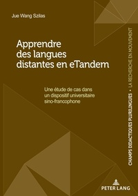 Jue Wang Szilas - Apprendre des langues distantes en eTandem - Une étude de cas dans un dispositif universitaire sino-francophone....