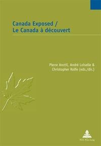 Pierre Anctil et André Loiselle - Canada Exposed / Le Canada à découvert.