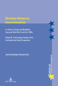 Jean-Dominique Durand - Christian Democrat Internationalism - Its Action in Europe and Worldwide from post World War II until the 1990s- Volume III: The European People's Party- Continental and Social Cooperation.