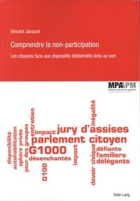 Vincent Jacquet - Comprendre la non-participation - Les citoyens face aux dispositifs délibératifs tirés au sort.