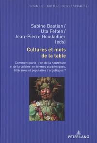 Sabine Bastian et Uta Felten - Cultures et mots de la table - Comment parle-t-on de la nourriture et de la cuisine en termes académiques, littéraires et populaires/argotiques ?.