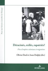 Olivier Dard et Anne Dulphy - Déracinés, exilés, rapatriés ? - Fins d'empires coloniaux et migrations.