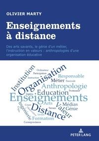 Olivier Marty - Enseignements à distance - Des arts savants, le génie d'un métier, l'instruction en avleurs : anthropologies d'une organisation éducative.