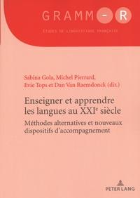 Sabina Gola et Michel Pierrard - Enseigner et apprendre les langues au XXIe siècle - Méthodes alternatives et nouveaux dispositifs d'accompagnement.