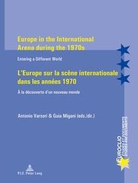 Guia Migani et Antonio Varsori - Europe in the International Arena during the 1970s / L'Europe sur la scène internationale dans les années 1970 - Entering a different world / À la découverte d'un nouveau monde.