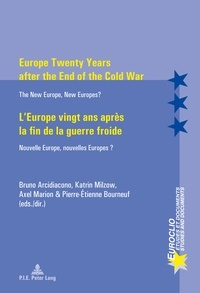 Bruno Arcidiacono et Katrin Milzow - Europe Twenty Years after the End of the Cold War / L'Europe vingt ans après la fin de la guerre froide - The New Europe, New Europes? / Nouvelle Europe, nouvelles Europes ?.