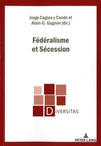 Jorge Cagiao y Conde et Alain Gustave Gagnon - Fédéralisme et Sécession.