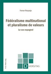 Ferran Requejo - Fédéralisme multinational et pluralisme de valeurs/*/le cas espagnol.