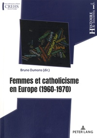 Bruno Dumons - Femmes et catholicisme en Europe - (1960-1970).